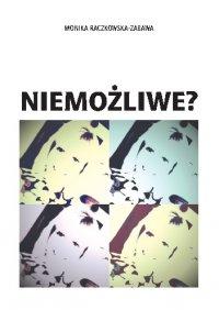 Niemożliwe? - Monika Raczkowska-Zabawa - ebook