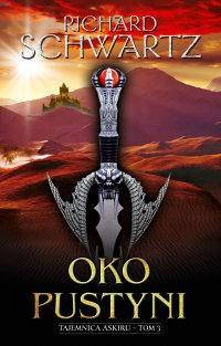 Oko Pustyni. Tajemnica Askiru – tom 3 - Richard Schwartz - ebook