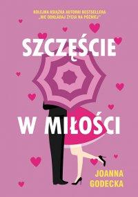 Szczęście w miłości - Joanna Godecka - ebook