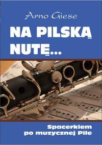 Na pilską nutę... Spacerkiem po muzycznej Pile - Arno Giese - ebook