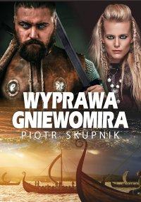 Wyprawa Gniewomira - Piotr Skupnik - ebook