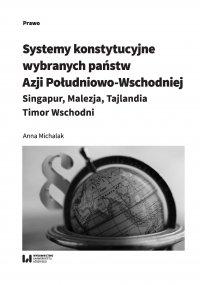 Systemy konstytucyjne wybranych państw Azji Południowo-Wschodniej: Singapur, Malezja, Tajlandia, Timor Wschodni