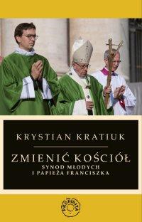 Zmienić Kościół. Synod młodych i papieża Franciszka - Krystian Kratiuk - ebook