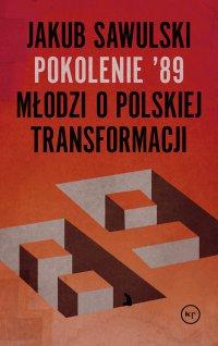 Pokolenie '89. Młodzi o polskiej transformacji - Jakub Sawulski - ebook