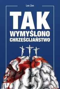 Tak wymyślono chrześcijaństwo - Leo Zen - ebook