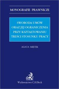 Swoboda umów i jej ograniczenia przy kształtowaniu treści stosunku pracy - Agata Miętek - ebook