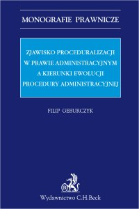 Zjawisko proceduralizacji w prawie administracyjnym a kierunki ewolucji procedury administracyjnej - Filip Geburczyk - ebook