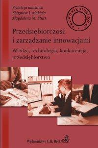 Przedsiębiorczość i zarządzanie innowacjami. Wiedza technologia konkurencja przedsiębiorstwo - Zbigniew J. Makieła - ebook