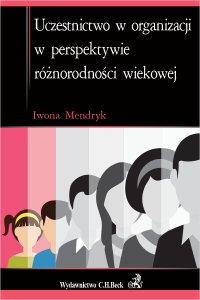 Uczestnictwo w organizacji w perspektywie różnorodności wiekowej - Iwona Mendryk - ebook
