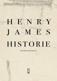 Historie drobnoziarniste - Henry James - ebook