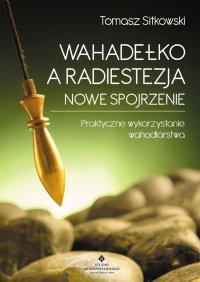 Wahadełko a radiestezja - nowe spojrzenie - Tomasz Sitkowski - ebook