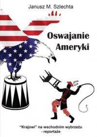 Oswajanie Ameryki - Janusz M. Szlechta - ebook