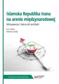 Islamska Republika Iranu na arenie międzynarodowej. Motywacje i kierunki polityki - Robert Czulda - ebook