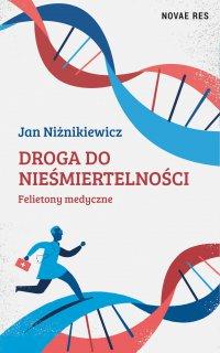 Droga do nieśmiertelności. Felietony medyczne - Jan Niżnikiewicz - ebook