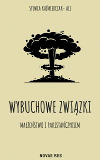 Wybuchowe związki. Małżeństwo z Pakistańczykiem - Sylwia Kaźmierczak-Ali - ebook