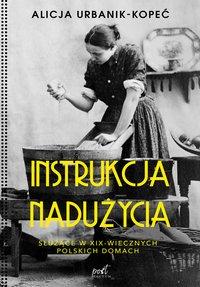Instrukcja nadużycia. Instrukcja nadużycia. Służące w XIX-wiecznych polskich domach