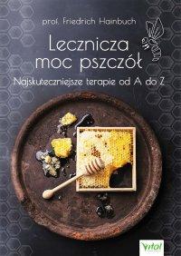 Lecznicza moc pszczół - Friedrich Hainbuch - ebook