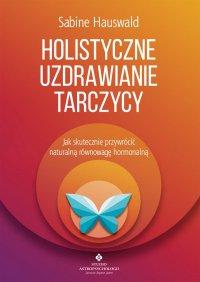 Holistyczne uzdrawianie tarczycy - Sabine Hauswald - ebook