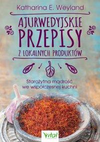 Ajurwedyjskie przepisy z lokalnych produktów - Katharina E. Weyland - ebook