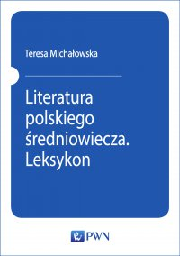 Literatura polskiego średniowiecza. Leksykon - Teresa Michałowska - ebook