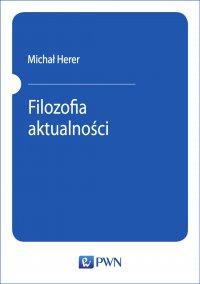 Filozofia aktualności - Michał Herrer - ebook