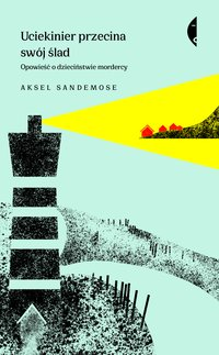 Uciekinier przecina swój ślad - Aksel Sandemose - ebook