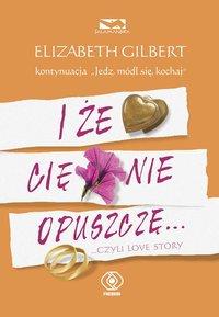 I że Cię nie opuszczę... - Elizabeth Gilbert - ebook