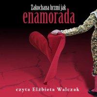 Zakochana brzmi jak Enamorada - Elżbieta Walczak - audiobook