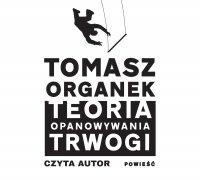 Teoria opanowywania trwogi - Tomasz Organek - audiobook
