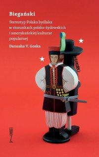 Biegański. Stereotyp Polaka bydlaka w stosunkach polsko-żydowskich i amerykańskiej kulturze popularnej - Danusha Goska - ebook