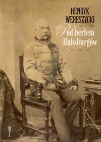 Pod berłem Habsburgów. Kwestie narodowościowe - Henryk Wereszycki - ebook