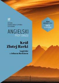 Król Złotej Rzeki. Angielski z Johnem Ruskinem - Ilya Frank - ebook