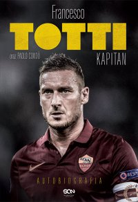 Totti. Kapitan. Autobiografia - Francesco Totti - ebook