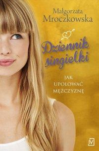 Dziennik singielki - Małgorzata Mroczkowska - ebook