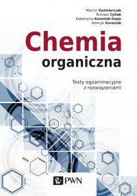 Chemia organiczna. Testy egzaminacyjne z rozwiązaniami - Marcin Kaźmierczak - ebook