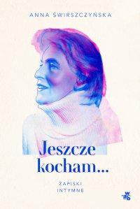 Jeszcze kocham. Zapiski intymne - Anna Świrszczyńska - ebook