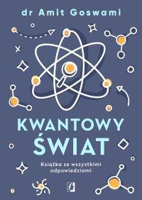 Kwantowy świat. Książka ze wszystkimi odpowiedziami - Amit Goswami - ebook