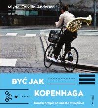 Być jak Kopenhaga. Duński przepis na miasto szczęśliwe - Mikael Colville-Andersen - ebook