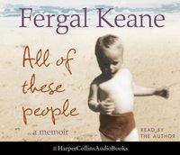 All of These People: A Memoir - Fergal Keane - audiobook