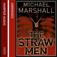 Straw Men (The Straw Men Trilogy, Book 1) - Michael Marshall - audiobook
