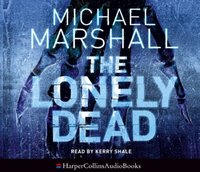 Lonely Dead (The Straw Men Trilogy, Book 2) - Michael Marshall - audiobook