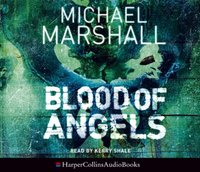 Blood of Angels (The Straw Men Trilogy, Book 3) - Michael Marshall - audiobook