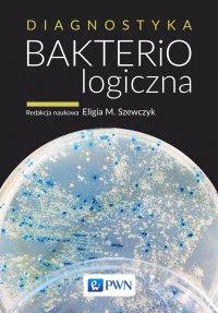 Diagnostyka bakteriologiczna - red. Eligia M. Szewczyk - ebook