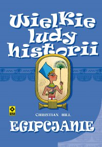 Wielkie ludy historii. Egipcjanie - Christian Hill - ebook