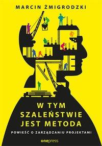W tym szaleństwie jest metoda. Powieść o zarządzaniu projektami - Marcin Żmigrodzki - audiobook