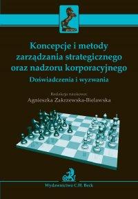 Koncepcje i metody zarządzania strategicznego oraz nadzoru korporacyjnego. Doświadczenia i wyzwania - Agnieszka Zakrzewska - ebook