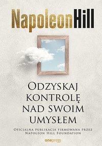 Odzyskaj kontrolę nad swoim umysłem - Napoleon Hill - ebook
