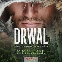 Drwal. Miłość, która narodziła się z natury - K.N.Haner - audiobook