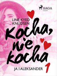 Kocha, nie kocha 1 - Ja i Aleksander - Line Kyed Knudsen - ebook