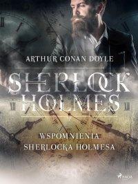 Wspomnienia Sherlocka Holmesa - Sir Arthur Conan Doyle - ebook